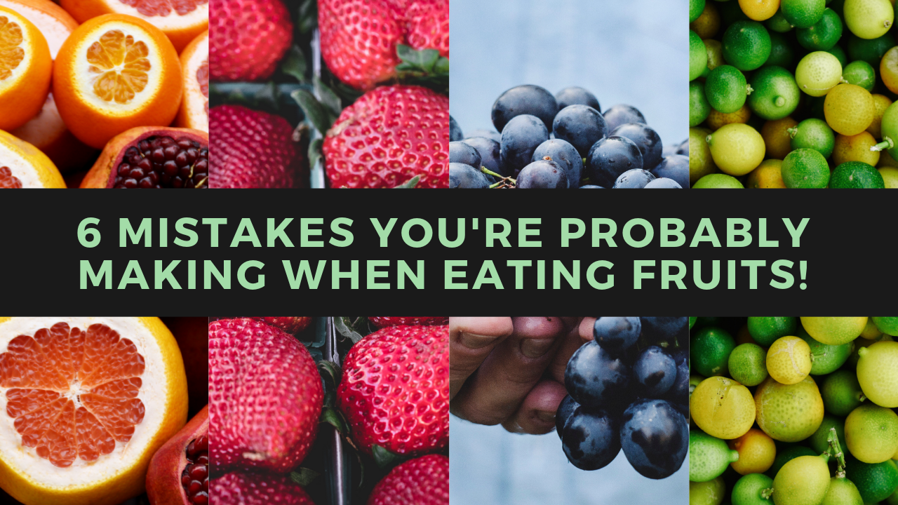 6 Mistakes You're Probably Making When Eating Fruits! Learn The Best Way To Eat Fruits