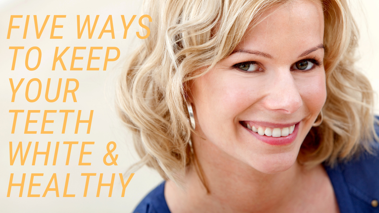 Five Ways To Keep Your Teeth White And Healthy