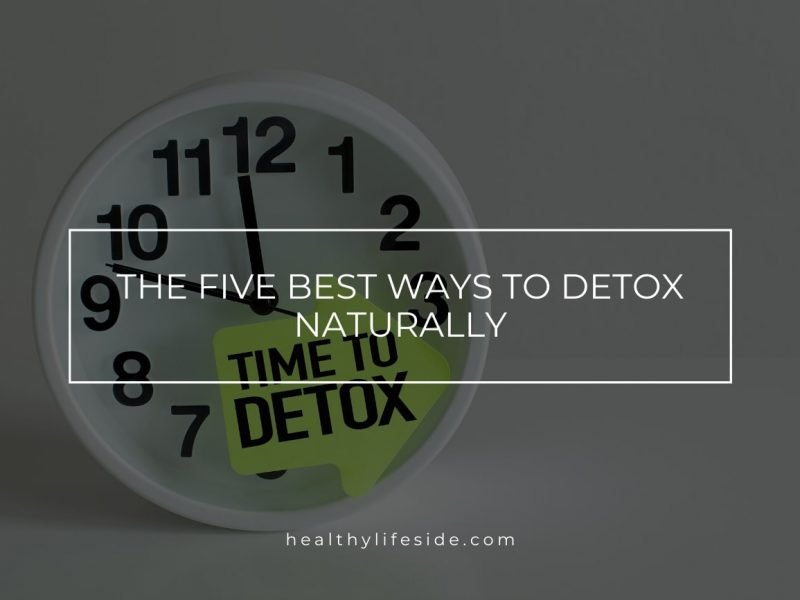 Detox Diet The Five Best Ways To Detox Naturally