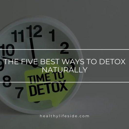 Detox Diet – The Five Best Ways To Detox Naturally