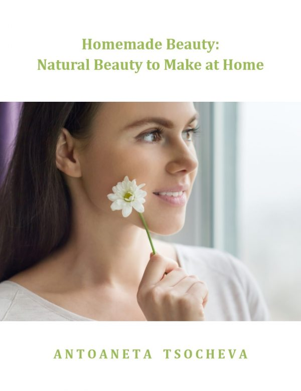 Homemade Beauty: Natural Beauty to Make at Home
