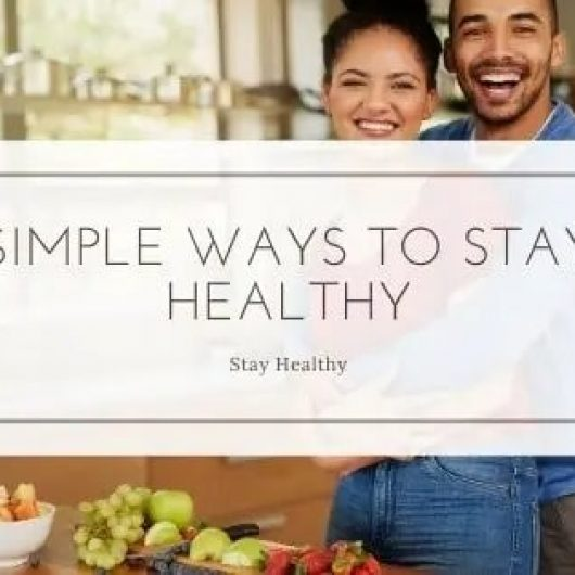 6 Simple Ways to Stay Healthy